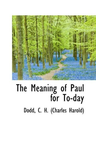 The Meaning of Paul for To-day by Dodd C. H. (Charles Harold) (2009-05-16)