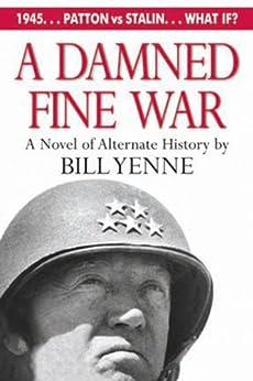 A Damned Fine War: A Novel of Alternate History by [Yenne, Bill]