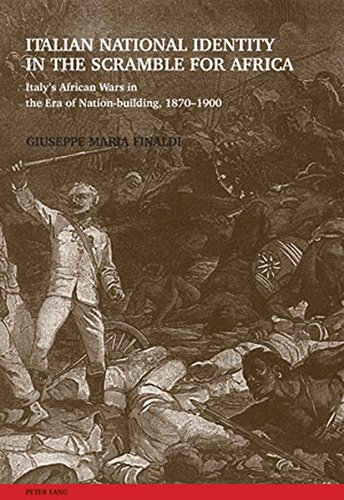 Italian National Identity in the Scramble for Africa: Italy's African Wars in the Era of Nation-building, 1870-1900