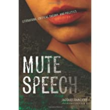 Mute Speech: Literature, Critical Theory, and Politics (New Directions in Critical Theory) by Jacques Ranci??re (2011-11-25)