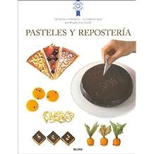 Pasteles Y Reposteria / Cakes and Pastries: Tecnicas y recetas de la escuela de concina mas famosa del mundo / Techniques and Recipes from the Most Famous Cooking School in the World
