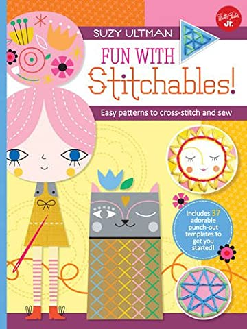 Fun With Stitchables!: Easy Patterns to Cross-stitch and Sew