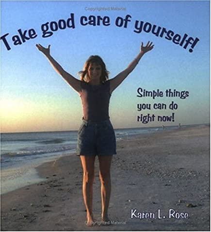 Take Good Care of Yourself! Simple Things You Can Do Right Now!