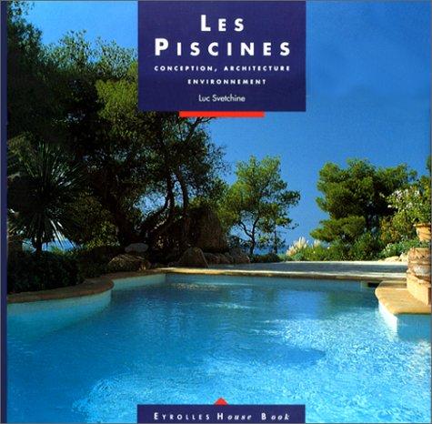 Les Piscines. Conception, architecture, environnement par Luc Svetchine