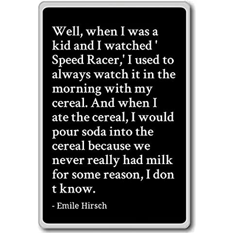 Well, when I was a kid and I watched 'Speed Ra... - Emile Hirsch - quotes fridge magnet, Black - Calamità da frigo