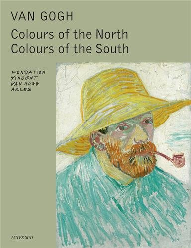 Van Gogh : Colours of the north, colours of the south