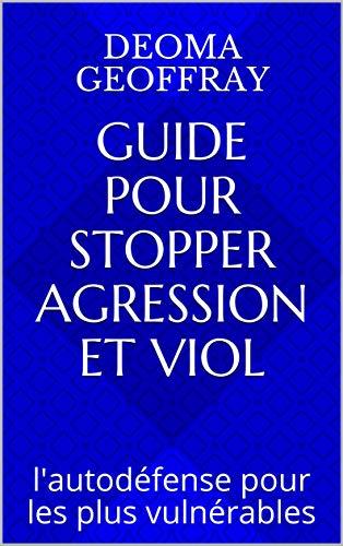 guide  pour stopper agression et viol: l'autodéfense pour les plus vulnérables