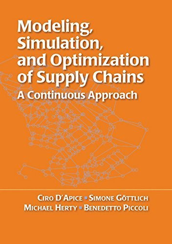 Modeling, Simulation, and Optimization of Supply Chains: A Continuous Approach by Ciro d'Apice (2010-06-17)