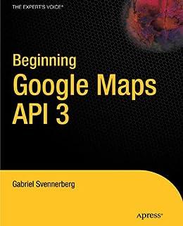 Beginning Google Maps API 3 by [Svennerberg, Gabriel]