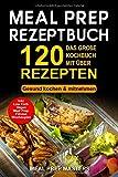Meal Prep Rezeptbuch: Das gro�e Kochbuch mit �ber 120 leckeren Rezepten - Gesund kochen & mitnehmen - Lunch to Go f�r die Lunchbox & Essensbox Inkl. Low Carb, Vegetarisch, Vegan Rezepte, Wochenplan Bild