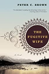 The Fugitive Wife: A Novel by Peter C. Brown (2007-01-17)