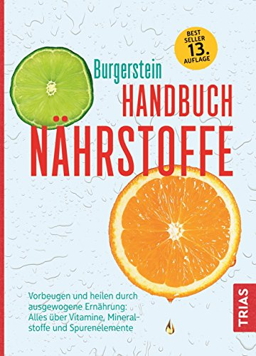 Handbuch Nährstoffe: Vorbeugen und heilen durch ausgewogene Ernährung: Alles über Vitamine, Mineralstoffe und Spurenelemente -