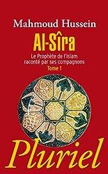 Al-Sira T.1: Le prophète de l'Islam raconté par ses compagnons