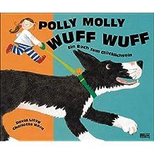 Polly Molly Wuff Wuff.  Ein Buch zum Glücklichsein