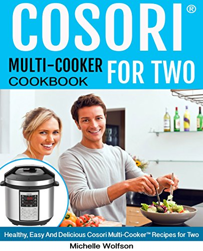 Cosori Multi-Cooker® For Two Cookbook: Healthy, Easy And Delicious Cosori Multi-Cooker® Recipes for Two (English Edition)