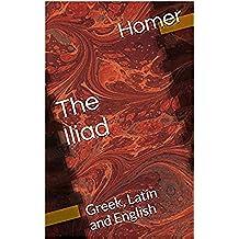 The Iliad: Greek, Latin and English (English Edition)