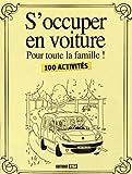 S'occuper en voiture pour toute la famille ! : 100 activités