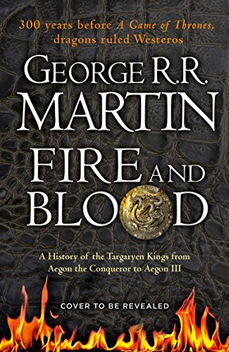 Fire and Blood: A History of the Targaryen Kings from Aegon the Conqueror to Aegon III as scribed by Archmaester Gyldayn par George R.R. Martin