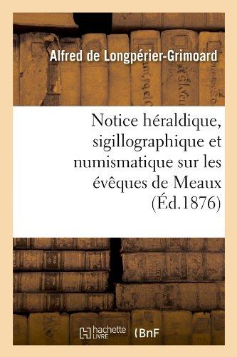Notice héraldique, sigillographique et numismatique sur les évêques de Meaux (Éd.1876)