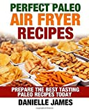 Perfect Paleo Air Fryer Recipes by Danielle James (2016-07-15)