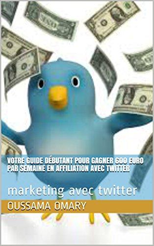 votre-guide-debutant-pour-gagner-600-euro-par-semaine-en-affiliation-avec-twitter-marketing-avec-twi