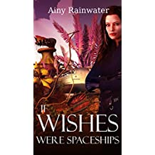 If Wishes Were Spaceships (English Edition)