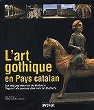 L'art gothique en Pays catalan : Sur les pas des rois de Mallorca