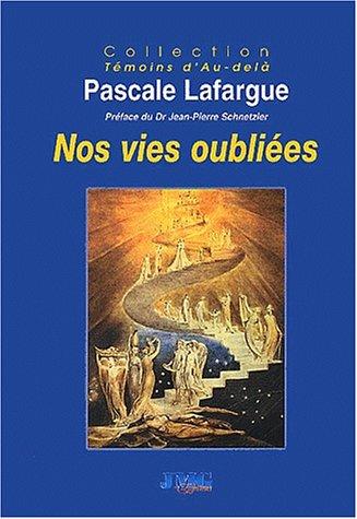 Nos vies oubliées : De l'après vie à la réincarnation par Pascale Lafargue