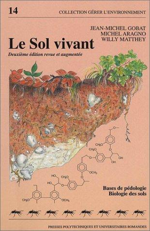 Le sol vivant : Bases de pédologie - Biologie des sols