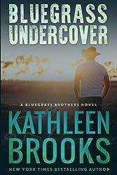 Bluegrass Undercover: A Bluegrass Brothers Novel (Volume 1) by Kathleen Brooks (2012-04-14)