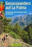 Genusswandern auf La Palma: Traumtouren auf der grünen Insel der Kanaren - Michael Reimer, Wolfgang Taschner