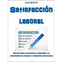 Satisfacción laboral: Efectos sobre la motivación, el desempeño y la remuneración del empleado Y sugerencias para mejorar (Spanish Edition)