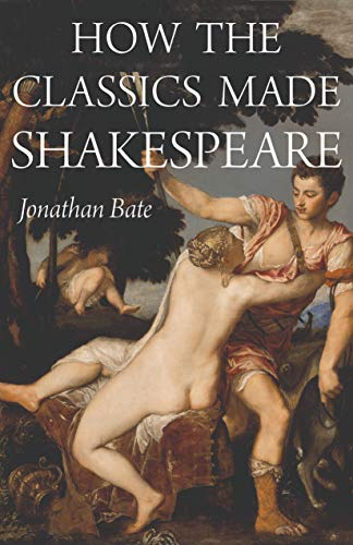 How the Classics Made Shakespeare (E. H. Gombrich Lecture Series)