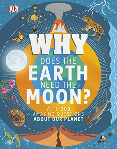 Why Does the Earth Need the Moon?: With 200 Amazing Questions About Our Planet (English Edition)
