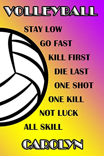 Volleyball Stay Low Go Fast Kill First Die Last One Shot One Kill Not Luck All Skill Carolyn: College Ruled | Composition Book | Purple and Yellow School Colors -