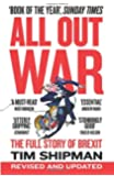 ALL OUT WAR: The Full Story of Brexit: The Full Story of How Brexit Sank Britain's Political Class (Brexit Trilogy 1)