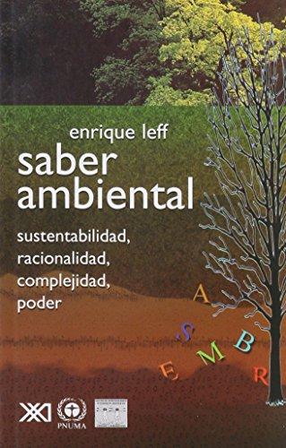 Saber ambiental: Sustentabilidad, racionalidad, complejidad, poder. (Ambiente y democracia) por Enrique Leff