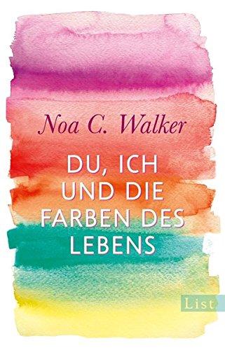 Du, ich und die Farben des Lebens: Roman