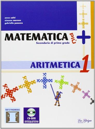 Matematica più. Aritmetica. Con quaderno operativo. Per le Scuole superiori. Con CD-ROM. Con espansione online: 1