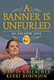 Front cover for the book A Banner is Unfurled - Vol 5 - No Greater Love by Marcie Gallacher