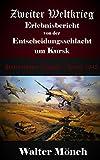 Zweiter Weltkrieg Erlebnisbericht von der  Entscheidungsschlacht  um Kursk: Unternehmen Zitadelle Kursk 1943 - Walter Mönch