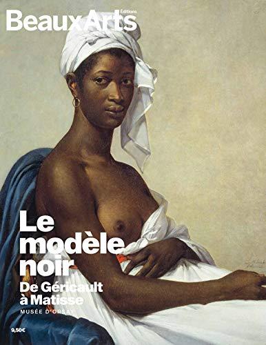 Le modèle noir, de Géricault à Matisse : Musée d'Orsay par  Collectif