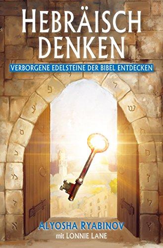 Hebräisch denken: Verborgene Edelsteine der Bibel entdecken
