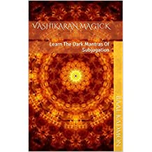 Vashikaran Magick: Learn The Dark Mantras Of Subjugation (Mantra Magick Series Book 1) (English Edition)