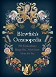 Blowfishs Oceanopedia: 291 Extraordinary Things You Didnt Know About the Sea