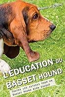 L'EDUCATION DU BASSET HOUND: Toutes les astuces pour un Basset Hound bien éduqué