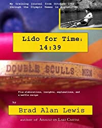 Lido for Time 14: 39: My Training Journal from October 1983 Through the Olympics in August '84
