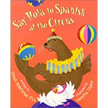 Say Hola to Spanish at the Circus (Elya, Susan Middleton)