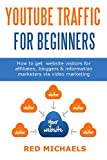 YOUTUBE TRAFFIC FOR BEGINNERS: How to get website visitors for affiliates, bloggers & information marketers via video marketing (English Edition)