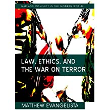 Law, Ethics, and the War on Terror (War and Conflict in the Modern World)
